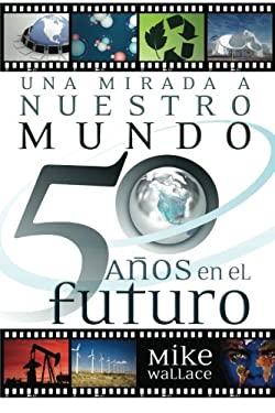 Una Mirada a Nuestro Mundo 50 Anos En El Futuro 9781602551251