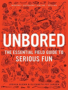Unbored: The Essential Field Guide to Serious Fun 9781608196418