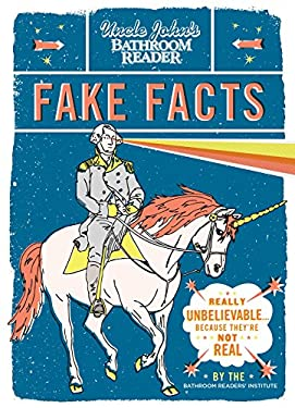 Uncle John's Bathroom Reader Fake Facts: Really Unbelievable . . . Because They're Not Real 9781607105596