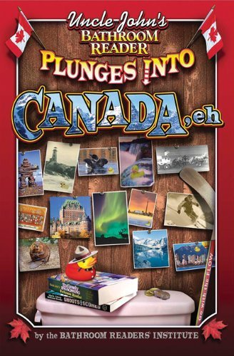 Uncle John's Bathroom Reader Plunges Into Canada, Eh 9781607101000