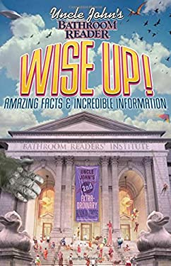 Uncle John's Bathroom Reader Wise Up!: Amazing Facts & Incredible Information 9781607100379