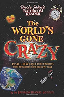 Uncle John's Bathroom Reader the World's Gone Crazy 9781607101017