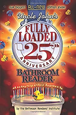 Uncle John's Fully Loaded 25th Anniversary Bathroom Reader 9781607105626