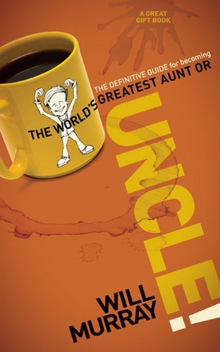 Uncle: The Definitive Guide for Becoming the Worlds Greatest Aunt or Uncle 9781600379468