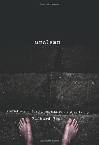 Unclean: Meditations on Purity, Hospitality, and Mortality 9781608992423