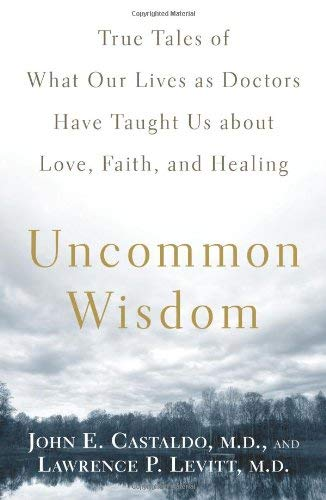 Uncommon Wisdom: True Tales of What Our Lives as Doctors Have Taught Us about Love, Faith, and Healing 9781605295978