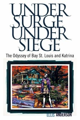 Under Surge, Under Siege: The Odyssey of Bay St. Louis and Katrina 9781604735024