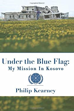 Under the Blue Flag: My Mission in Kosovo 9781607477280