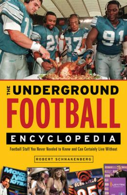 The Underground Football Encyclopedia: Football Stuff You Never Needed to Know and Can Certainly Live Without 9781600785160