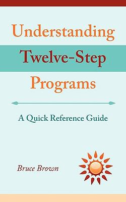 Understanding Twelve-Step Programs: A Quick Reference Guide 9781608442379