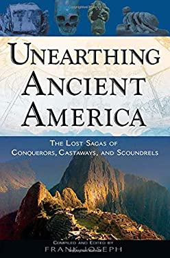 Unearthing Ancient America: The Lost Sagas of Conquerors, Castaways, and Scoundrels 9781601630315