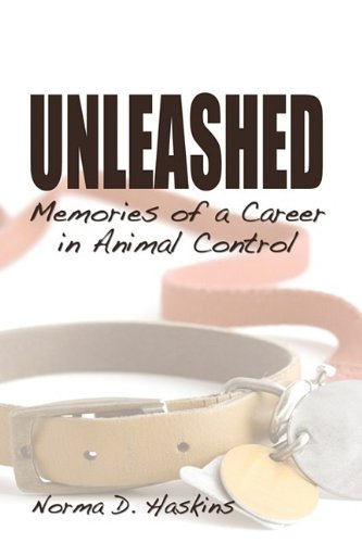 Unleashed, Memories from a Career in Animal Control 9781608604319
