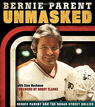 Unmasked: Bernie Parent and the Broad Street Bullies 9781600787614