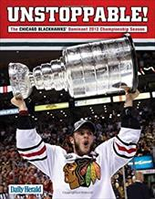 Unstoppable!: The Chicago Blackhawks' Dominant 2013 Championship Season 22040746