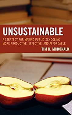 Unsustainable: A Strategy for Making Public Schooling More Productive, Effective, and Affordable 9781607093640