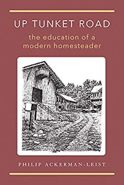 Up Tunket Road: The Education of a Modern Homesteader 9781603580335