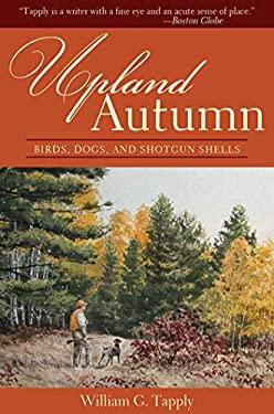 Upland Autumn: Birds, Dogs, and Shotgun Shells 9781602397835