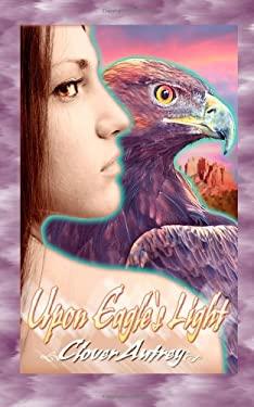 Upon Eagle's Light 9781601541321