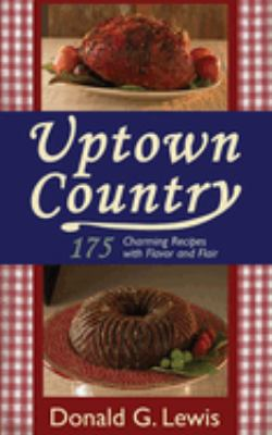 Uptown Country: 175 Charming Recipes with Flavor and Flair 9781602390539
