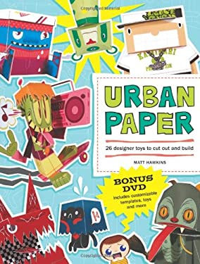 Urban Paper: 26 Designer Toys to Cut Out and Build [With DVD] 9781600611230