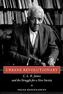Urbane Revolutionary: C. L. R. James and the Struggle for a New Society 9781604735376