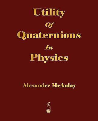 Utility of Quaternions in Physics 9781603862318