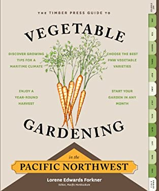 Vegetable Gardening in the Pacific Northwest: A Timber Press Guide 9781604693515
