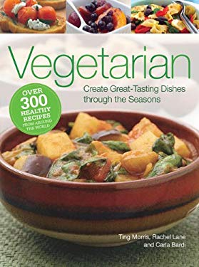 Vegetarian: Create Great-Tasting Dishes Through the Seasons 9781606521113