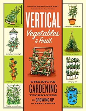 Vertical Vegetables & Fruit: Creative Gardening Techniques for Growing Up in Small Spaces 9781603429986