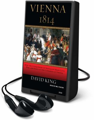 Vienna 1814: How the Conquerors of Napoleon Made Love, War, and Peace at the Congress of Vienna [With Earbuds]