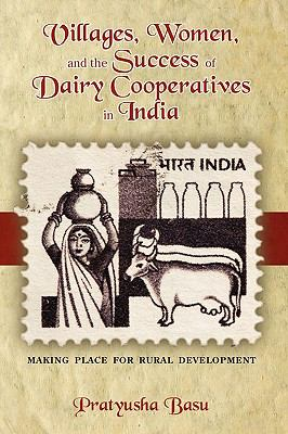 Villages, Women, and the Success of Dairy Cooperatives in India Making Place for Rural Development 9781604976250