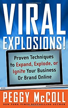 Viral Explosions!: Proven Techniques to Expand, Explode, or Ignite Your Business or Brand Online 9781601631190