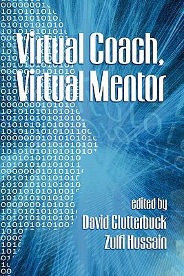 Virtual Coach, Virtual Mentor. Edited by David Clutterbuck & Zulfi Hussain 9781607523086