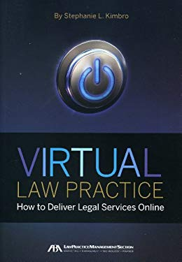 Virtual Law Practice: How to Deliver Legal Services Online 9781604428285
