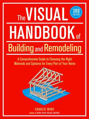 The Visual Handbook of Building and Remodeling: A Comprehensive Guide to Choosing the Right Materials and Systems for Every Part of Your Home 9781600852466