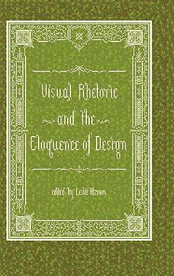 Visual Rhetoric and the Eloquence of Design 9781602351929