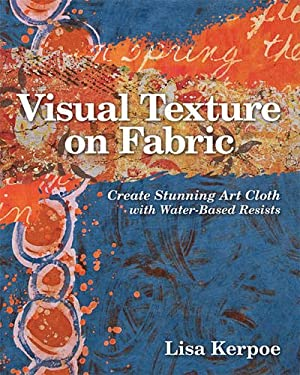 Visual Texture on Fabric: Create Stunning Art Cloth with Water-Based Resists 9781607054474