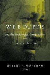 W.E.B. Du Bois and the Sociological Imagination: A Reader, 1897-1914