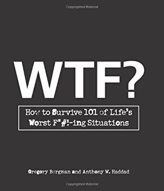 WTF?: How to Survive 101 of Life's Worst F*#!-Ing Situations 9781605500317