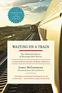 Waiting on a Train: The Embattled Future of Passenger Rail Service 9781603580649