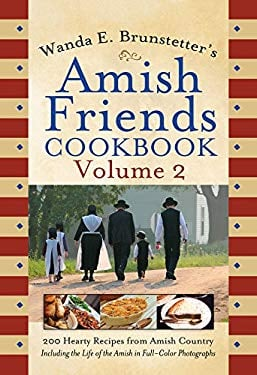 Wanda E. Brunstetter's Amish Friends Cookbook, Volume 2: 200 Hearty Recipes from Amish Country 9781602603455
