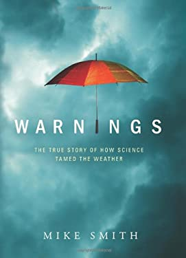 Warnings: The True Story of How Science Tamed the Weather 9781608320349