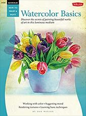 Watercolor: Basics: Discover the secrets of painting beautiful works of art in this luminous medium (How to Draw & Paint) 22175336