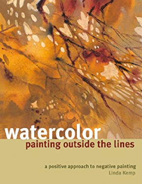 Watercolor Painting Outside the Lines: A Positive Approach to Negative Painting 9781600611940