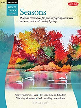 Watercolor: Seasons: Discover Techniques for Painting Spring, Summer, Autumn, and Winter--Step by Step 9781600582813
