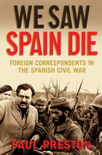 We Saw Spain Die: Foreign Correspondents in the Spanish Civil War 9781602397675