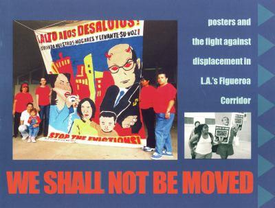 We Shall Not Be Moved: Posters and the Fight Against Displacement in L.A.'s Figueroa Corridor 9781604860382