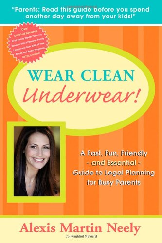 Wear Clean Underwear!: A Fast, Fun, Friendly and Essential Guide to Legal Planning for Busy Parents 9781600374418