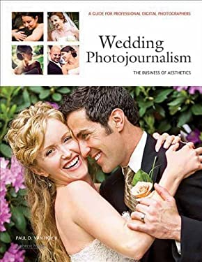 Wedding Photojournalism: The Business of Aesthetics: A Guide for Professional Digital Photographers 9781608952946