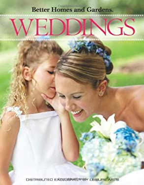 Better Homes and Gardens: Weddings (Leisure Arts #4322) 9781601405975